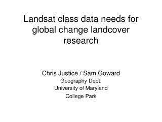 Landsat class data needs for global change landcover  research