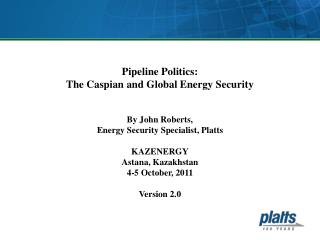 Pipeline Politics: The Caspian and Global Energy Security By John Roberts,