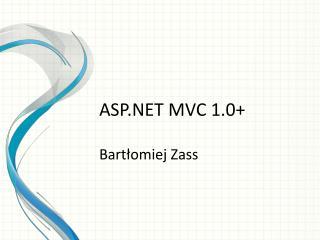 ASP.NET MVC 1.0+ Bartłomiej Zass