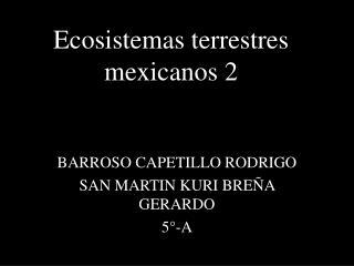 Ecosistemas terrestres mexicanos 2