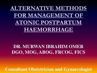 ALTERNATIVE METHODS FOR MANAGEMENT OF ATONIC POSTPARTUM HAEMORRHAGE