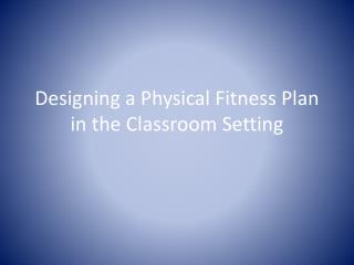 Designing a Physical Fitness Plan in the Classroom Setting