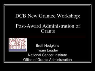 DCB New Grantee Workshop: Post-Award Administration of Grants
