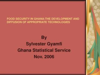 FOOD SECURITY IN GHANA:THE DEVELOPMENT AND DIFFUSION OF APPROPRIATE TECHNOLOGIES