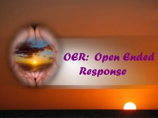 OER:  Open Ended   Response