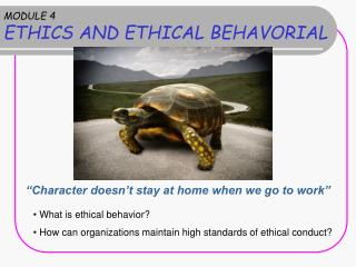 MODULE 4 ETHICS AND ETHICAL BEHAVORIAL