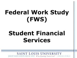 Federal Work Study FWS  Student Financial Services