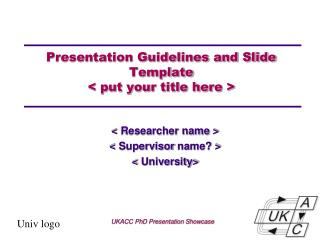 Presentation Guidelines and Slide Template < put your title here >