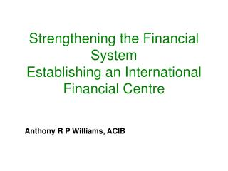 Strengthening the Financial System  Establishing an International Financial Centre