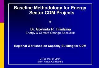Baseline Methodology for Energy Sector CDM Projects by Dr. Govinda R. Timilsina