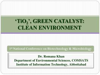 'TiO 2 ', GREEN CATALYST:  CLEAN ENVIRONMENT