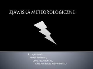 ZJAWISKA METEOROLOGICZNE