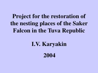 Project  for the restoration of  the  nesting  places  of the Saker Falcon  in  the Tuva  Republic