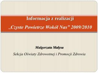 """Informacja z realizacji """" Czyste Powietrze Wokół Nas"""" 2009/2010"""