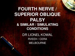 FOURTH NERVE / SUPERIOR OBLIQUE PALSY & SIMILAR / SIMULATING  CONDITIONS