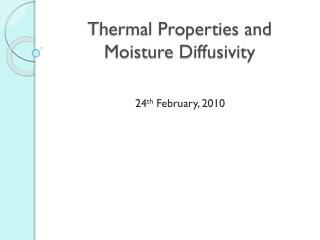 Thermal Properties and Moisture  D iffusivity