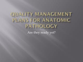 QUALITY MANAGEMENT PLANS FOR ANATOMIC PATHOLOGY