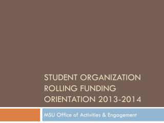 Student Organization  Rolling Funding Orientation 2013-2014