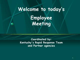 Welcome to today's   Employee  Meeting Coordinated by: Kentucky's Rapid Response Team