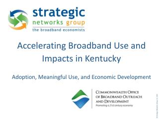 Accelerating Broadband Use and  Impacts in Kentucky