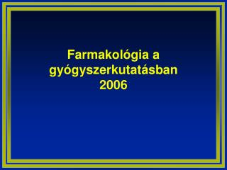 Farmakológia a gyógyszerkutatásban 2006
