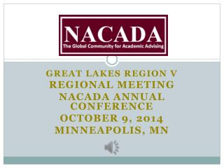 Great Lakes Region V Regional Meeting NACADA Annual Conference October 9, 2014 Minneapolis, MN