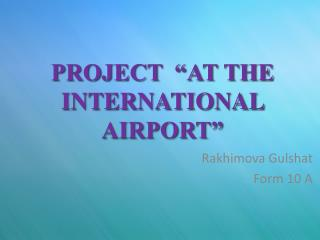 PROJECT  �AT THE INTERNATIONAL AIRPORT�