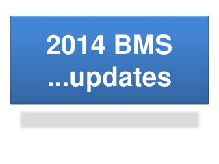 2014 BMS  ...updates
