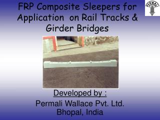 FRP Composite Sleepers for Application  on Rail Tracks  Girder Bridges