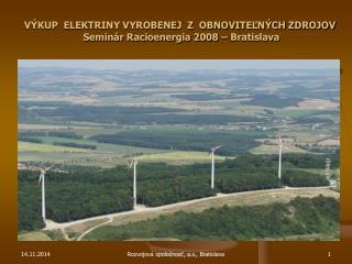 VÝKUP  ELEKTRINY VYROBENEJ  Z  OBNOVITEĽNÝCH ZDROJOV  Seminár Racioenergia 2008 – Bratislava