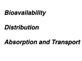 Bioavailability Distribution Absorption and Transport