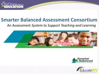 Smarter Balanced Assessment Consortium An Assessment  System to Support Teaching and Learning