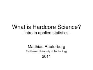 What is Hardcore Science? - intro in applied statistics -