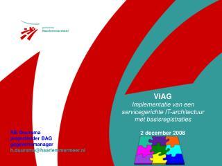 VIAG  Implementatie van een servicegerichte IT-architectuur met basisregistraties 2 december 2008