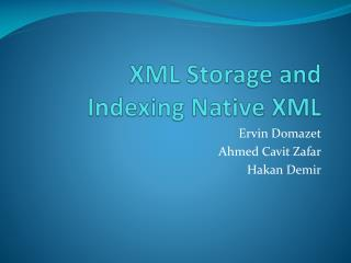 XML Storage and  Indexing Native XML