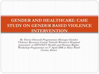 GENDER  AND HEALTHCARE: CASE STUDY ON GENDER BASED VIOLENCE INTERVENTION