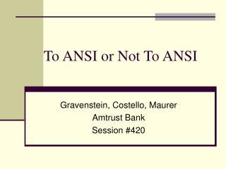 To ANSI or Not To ANSI