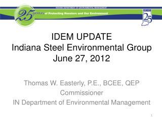 IDEM UPDATE Indiana Steel Environmental Group June 27, 2012