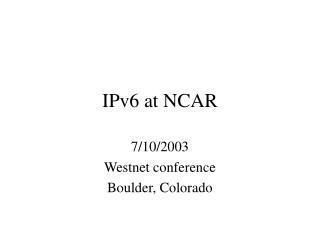 IPv6 at NCAR