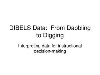 DIBELS Data:  From Dabbling to Digging