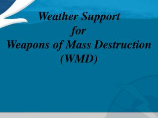 Weather Support  for  Weapons of Mass Destruction  (WMD)