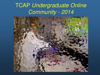TCAP  Undergraduate Online Community - 2014