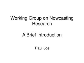 Working Group on Nowcasting Research A Brief Introduction