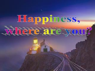 Happiness, where are you?