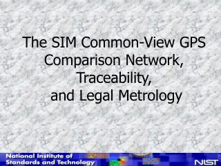 The SIM Common-View GPS Comparison Network, Traceability,  and Legal Metrology