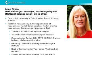 Anne Riiser,  National Project Manager, Forskningsdagene  (National Science Week) since 2002