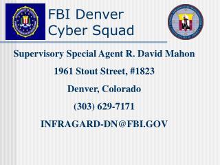 Supervisory Special Agent R. David Mahon 1961 Stout Street, 1823 Denver, Colorado 303 629-7171 INFRAGARD-DNFBI