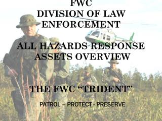 """FWC DIVISION OF LAW ENFORCEMENT  ALL HAZARDS RESPONSE  ASSETS OVERVIEW THE FWC """"TRIDENT"""""""
