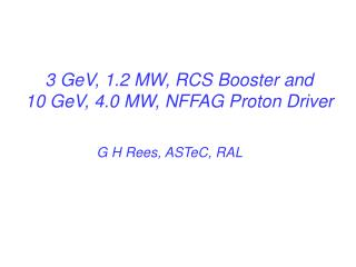 3 GeV, 1.2 MW, RCS Booster and  10 GeV, 4.0 MW, NFFAG Proton Driver