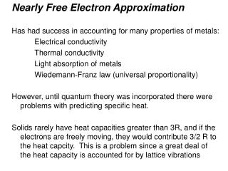 Nearly Free Electron Approximation Has had success in accounting for many properties of metals: